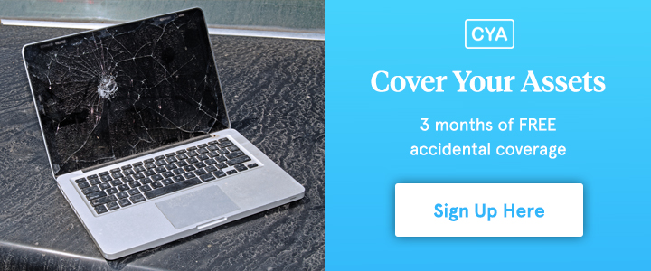 Cover Your Assets. 3 months of FREE accidental coverage. Sign up here.